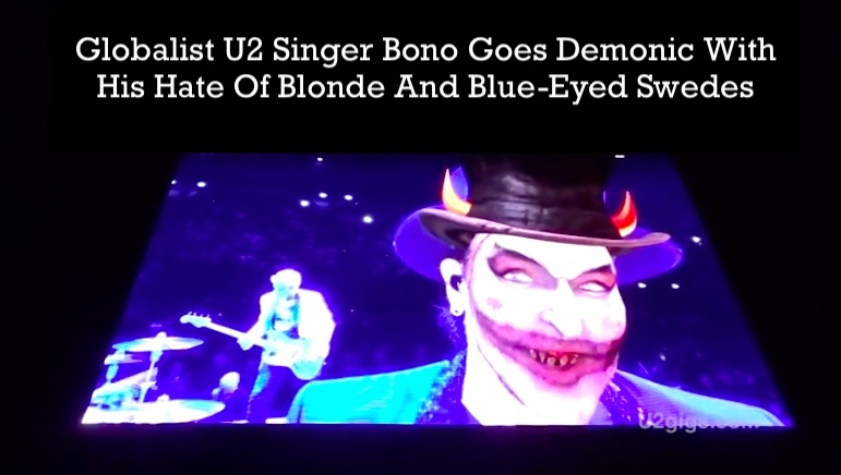 Bizarre Oddities: Globalist U2 Singer Bono Goes Demonic With His Hate Of Blonde And Blue-Eyed Swedes