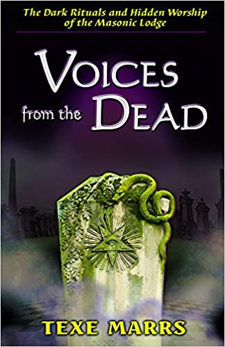 Texe Marrs: Voices From the Dead – The Dark Rituals and Hidden Worship of the Masonic Lodge