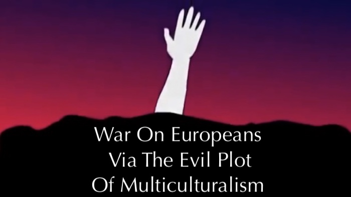 WAR ON EUROPEANS VIA THE EVIL PLOT OF MULTICULTURALISM – EUROPEANS BE MONOLITHIC, SOLID AND UNBROKEN