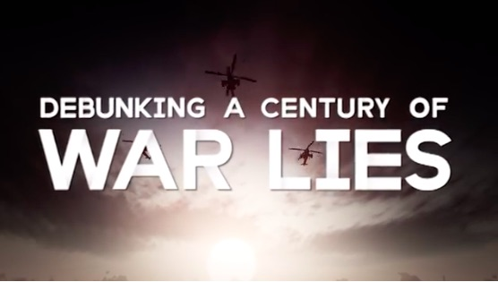 The First Casualty Of War Is The Truth!  Debunking A Century of War Lies